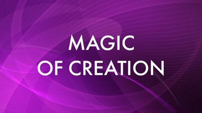 Magic of creation