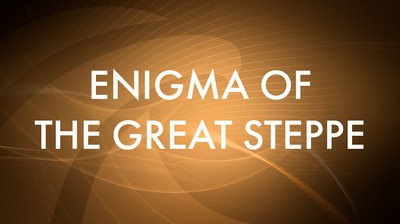 Enigma of the Great Steppe